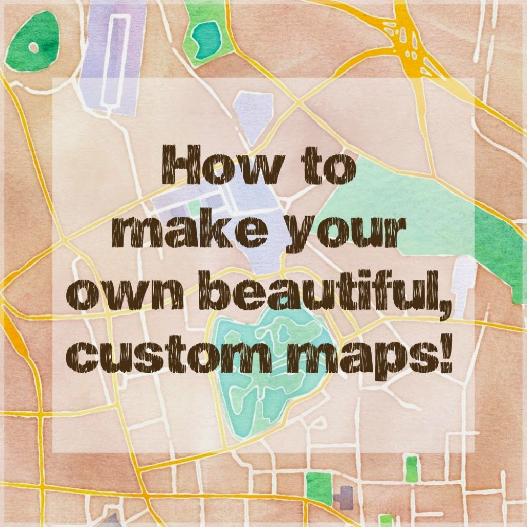 How To Make Beautiful Custom Maps To Print, Use For Wedding Or Event for Free Printable Custom Maps